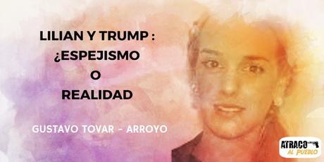 LILIAN Y TRUMP: ¿ESPEJISMO O REALIDAD?