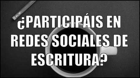¿Participáis en redes sociales sobre escritura?  Pregunta de la Semana