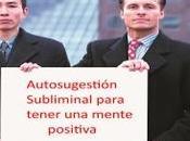 Autosugestión subliminal para tener mente positiva