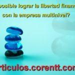 ¿Es posible lograr la libertad financiera con la empresa multinivel?