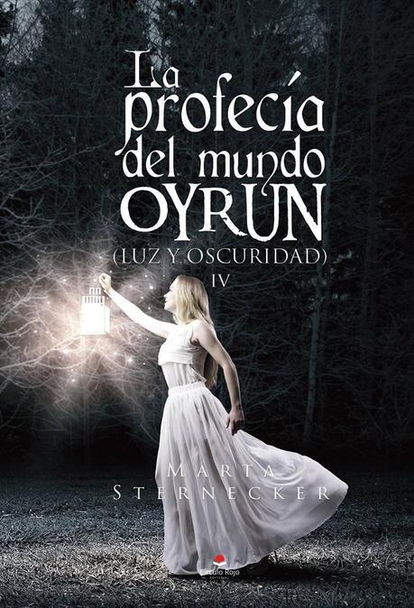 Reseña 235. La profecía del mundo Oyrun. Luz y oscuridad IV de Marta Sternecker