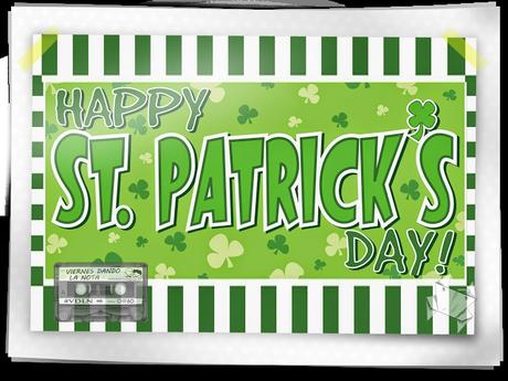 Viernes dando la nota - St. Patrick's Day