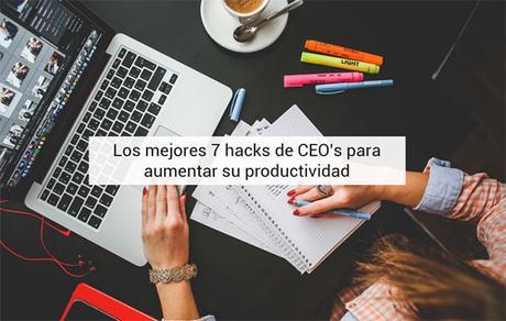 Los mejores 7 hacks de #CEO's para aumentar su productividad