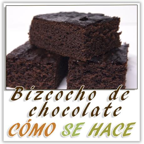 BIZCOCHO DE CHOCOLATE MUY ESPONJOSO