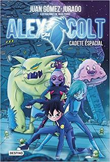ALEX COLT. CADETE ESPACIAL - Juan Gómez-Jurado