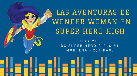 Reseña  Las Aventuras de Wonder Woman en Super Hero High - Lisa Yee