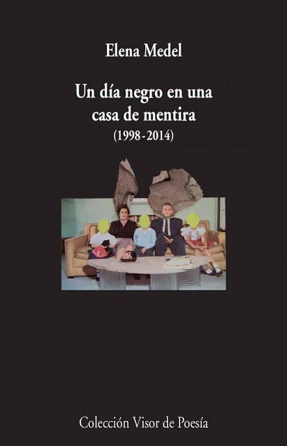 ELENA MEDEL, UN DÍA NEGRO EN UNA CASA DE MENTIRA (1998-2014): REBUSCANDO EN LAS INHÓSPITAS PAREDES DEL ALMA