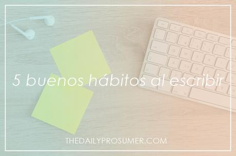 5 buenos hábitos al escribir