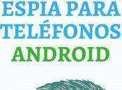 Aplicaciones Espía para teléfonos Android