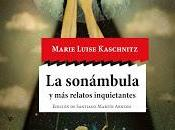 sonámbula relatos inquietantes, Marie Luise Kaschnitz