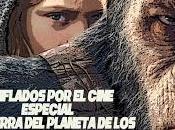 Podcast Chiflados cine: Especial Guerra simios