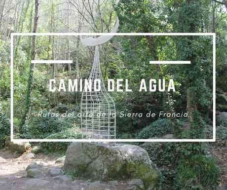 Las rutas del arte de la Sierra de Francia: Camino del agua