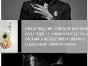 "Influencia lenguaje Jimi Hendrix ""expresionismo vocal"" guitarra jazz mediterráneo: blues como territorio común"