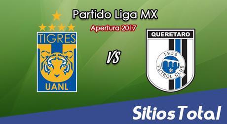 Tigres vs Querétaro en Vivo – Liga MX – Sábado 5 de Agosto del 2017