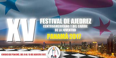 FESTIVAL DE AJEDREZ DE LA JUVENTUD DE CENTROAMERICA Y EL CARIBE 2017. CIUDAD DE PANAMÁ, DEL 9 AL 15 DE AGOSTO 2017