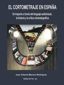 Cine de papel: El cortometraje en España, de Juan Antonio Moreno Rodríguez (Ed. Tal vez, 2017)