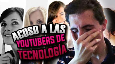 ACOSO a las YOUTUBERS DE TECNOLOGÍA