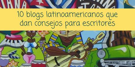 10 blogs latinoaméricanos que dan consejos para escritores