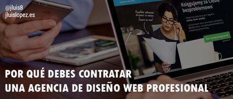 Por qué debes contratar a una agencia de diseño web profesional