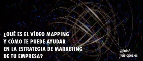 ¿Qué es el vídeo mapping y cómo te puede ayudar en la estrategia de marketing de tu empresa?