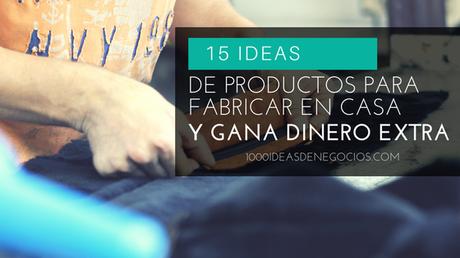 15 Ideas De Productos Para Fabricar En Casa y Generar Un Ingreso Extra