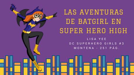 Reseña Las aventuras de Batgirl en Super Hero High - Lisa Yee