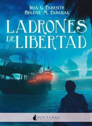 Reseña 271. Ladrones de libertad de Iria G. Parente y Selene M. Pascual