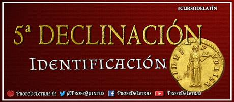 Quinta Declinación latina: Enunciación e Identificación