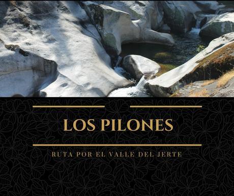 Ruta por el Valle del Jerte: Los Pilones de la Garganta de los Infiernos