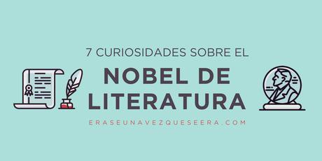 Siete curiosidades sobre el Premio Nobel del Literatura