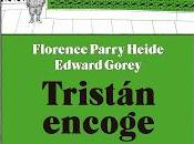 TRISTÁN ENCOGE Florence Parry Heide Edward Gorey