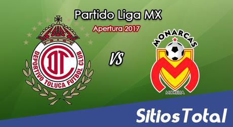 Ver Toluca vs Monarcas Morelia en Vivo – Online, Por TV, Radio en Linea, MxM – Apertura 2017 Liga MX