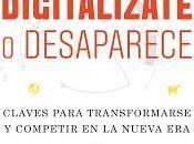 Digitalízate desaparece; Claves para transformarse competir nueva