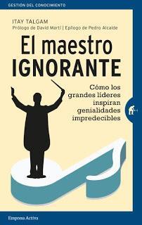 El maestro ignorante; Cómo los grandes líderes inspiran genialidades impredecibles