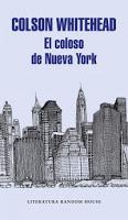 El coloso de Nueva York. Colson Whitehead
