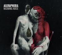 Agoraphobia, Incoming Noise