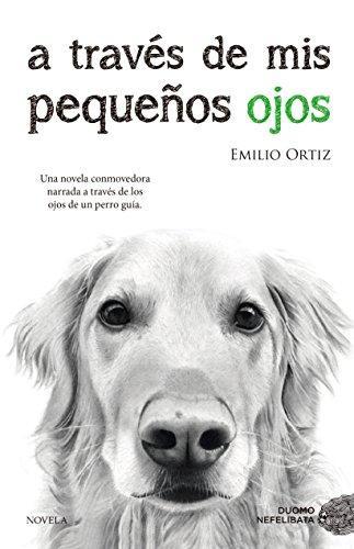 A través de mis pequeños ojos de Emilio Ortiz Pulido