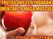 frutas deberías comer para aumentar masa muscular