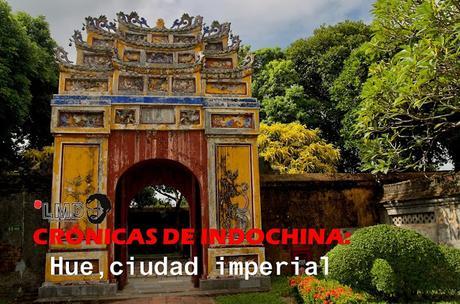 CRÓNICAS DE INDOCHINA: HUE, CIUDAD IMPERIAL