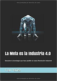 La Meta es la Industria 4.0; Descubre la tecnología que hace posible la nueva Revolución Industrial