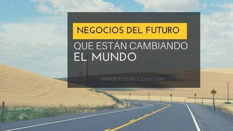 Negocios Del Futuro Que Están Cambiando El Mundo