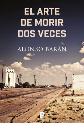 Novedad editorial: El arte de morir dos veces, Alonso Barán