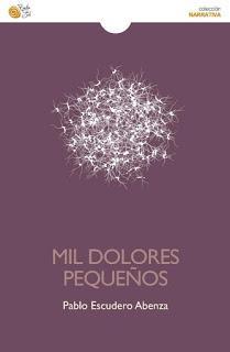 Mil dolores pequeños, por Pablo Escudero Abenza