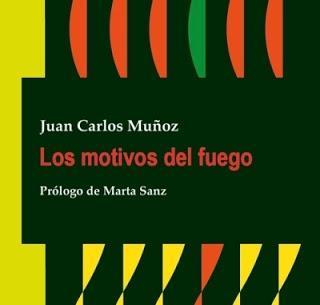 """""""Los motivos del fuego"""" de Juan Carlos Muñoz"""