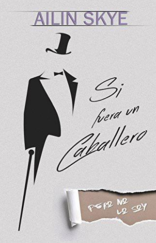 Reseña: Si fuera un Caballero (Pero no lo soy) - Ailin Skye