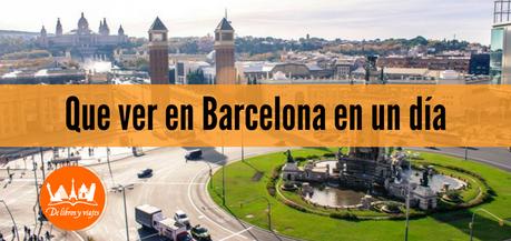Que ver en Barcelona en un día (no maten al mensajero)