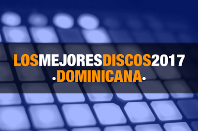 Los mejores discos del 2017 | Dominicana