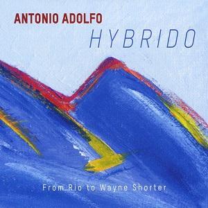 Antonio Adolfo Hybrido (From Rio to Wayne Shorter)
