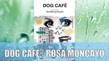 Reseña de Dog Café de Rosa Moncayo