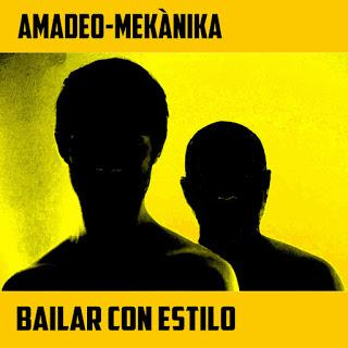 AMADEO-MEKÀNIKA  -  BAILAR CON ESTILO   (2017)